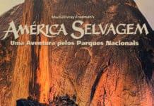 América Selvagem, uma aventura pelos parques nacionais