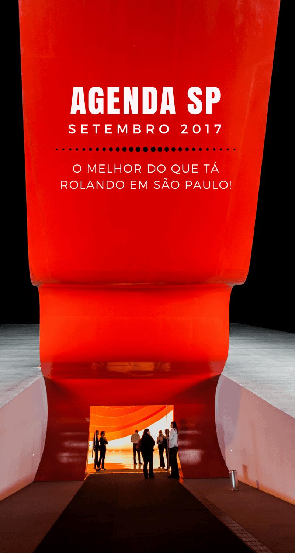 Agenda SP Setembro 2017 | Confira a programação do Tô Pensando em Viajar com o melhor do que tá rolando na cidade de São Paulo no mês de setembro.