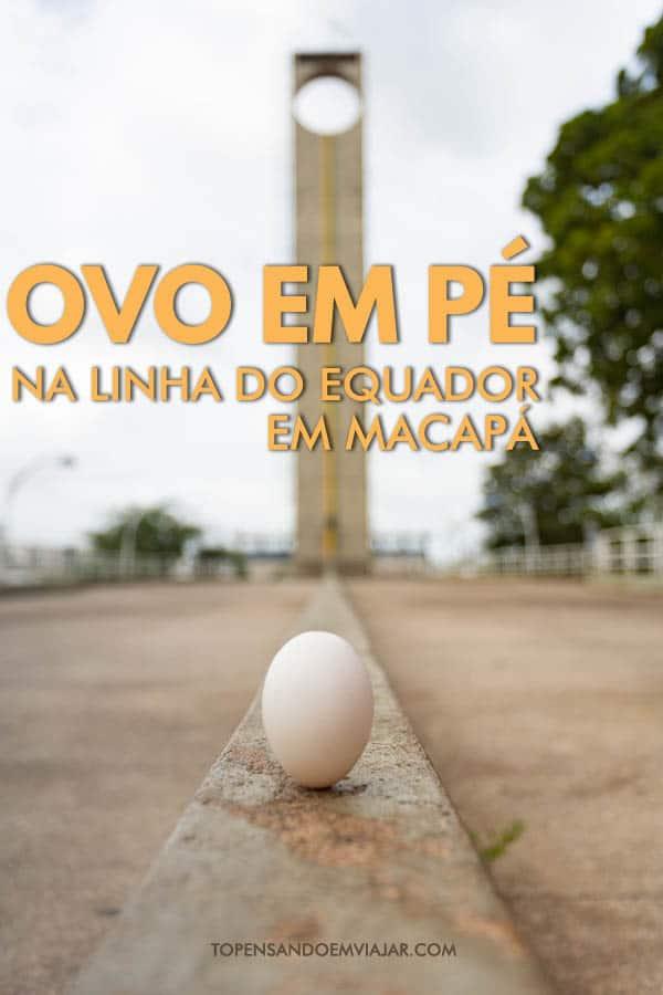 Uma das atrações de Macapá é a possibilidade de equilibrar um ovo em pé na Linha do Equador, no Marco Zero. Será que é verdade?